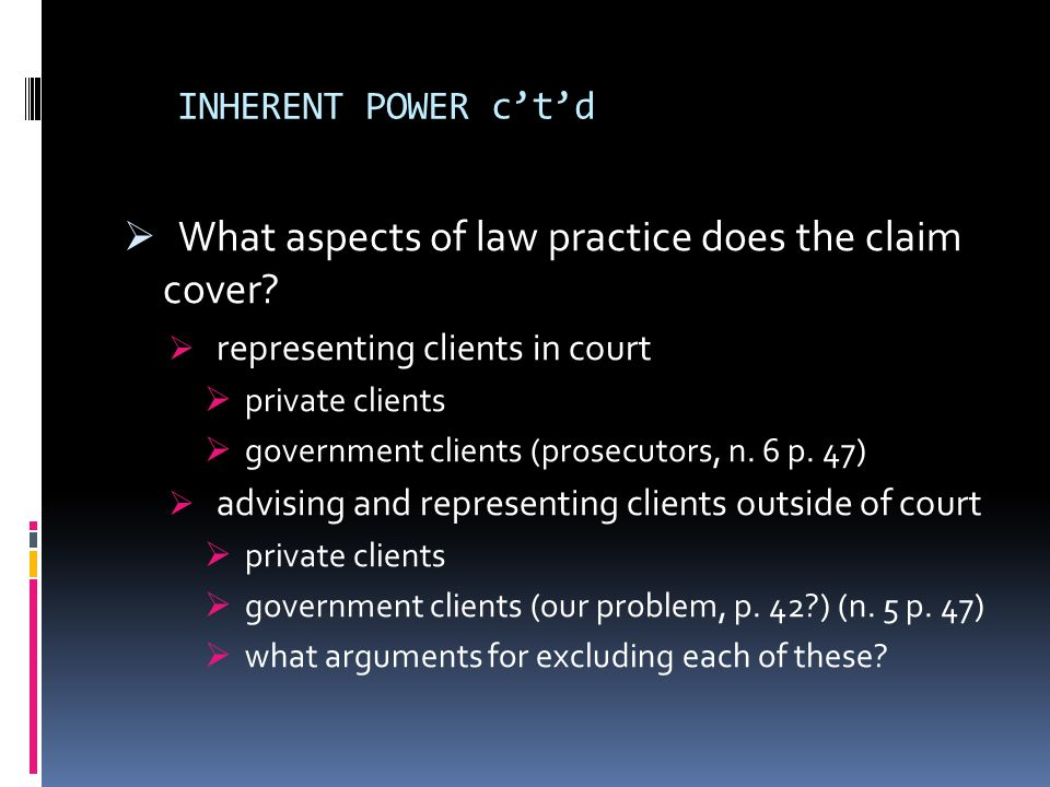 INHERENT POWER c't'd  What aspects of law practice does the claim cover.
