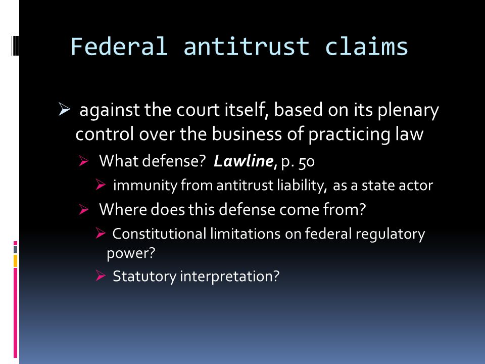 Federal antitrust claims  against the court itself, based on its plenary control over the business of practicing law  What defense.