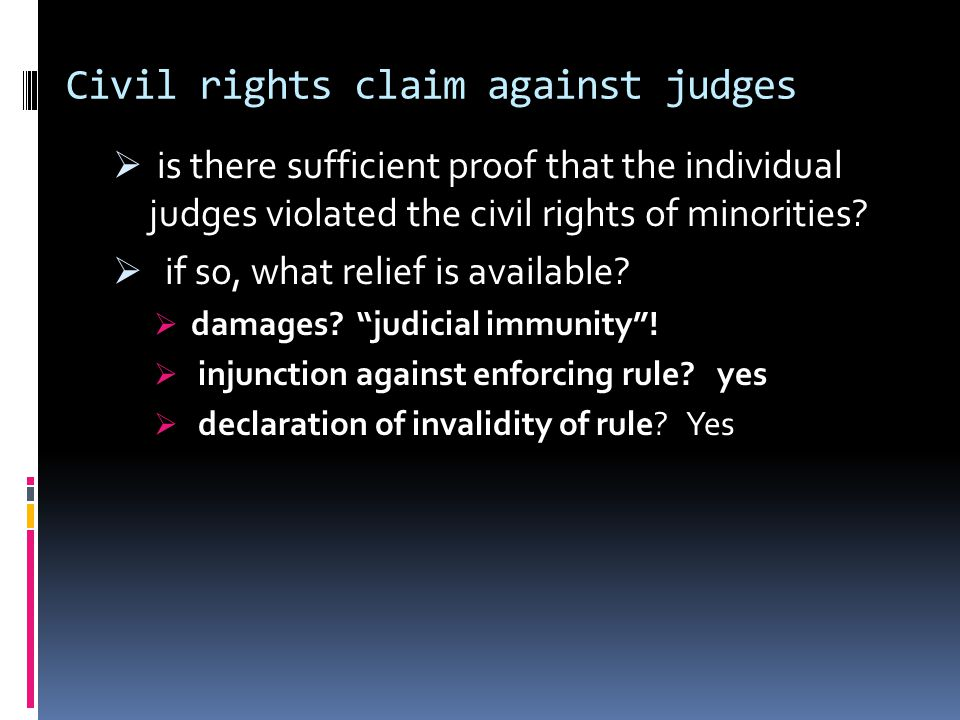 Civil rights claim against judges  is there sufficient proof that the individual judges violated the civil rights of minorities.