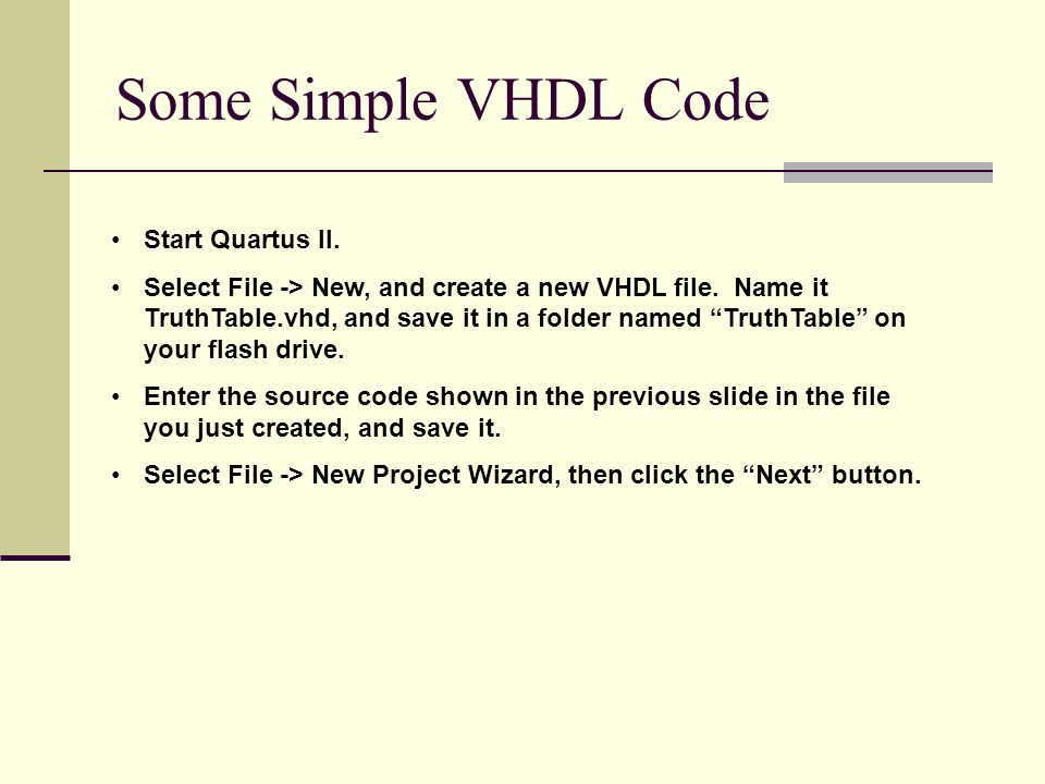 Some Simple VHDL Code Start Quartus II. Select File -> New, and create a new VHDL file.