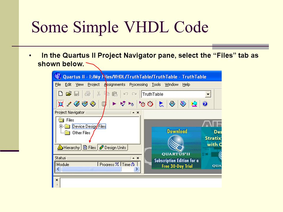 Some Simple VHDL Code In the Quartus II Project Navigator pane, select the Files tab as shown below.