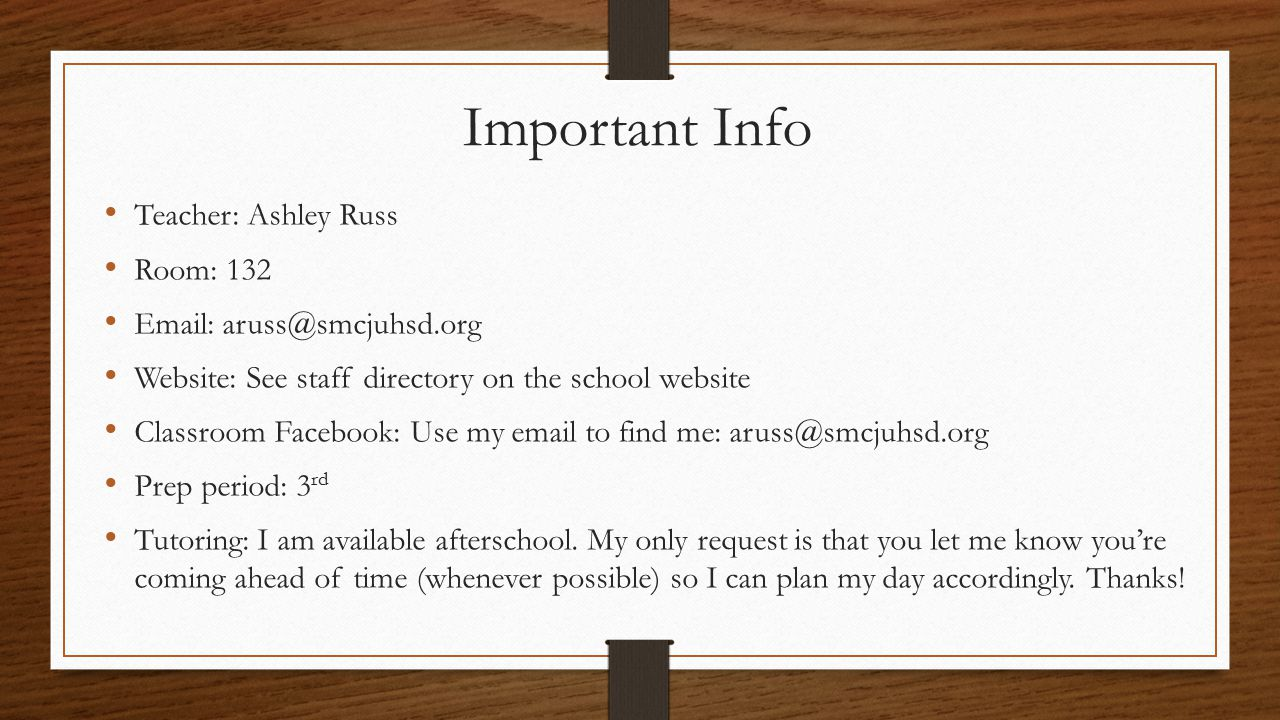 Important Info Teacher: Ashley Russ Room: 132 Email: aruss@smcjuhsd.org Website: See staff directory on the school website Classroom Facebook: Use my