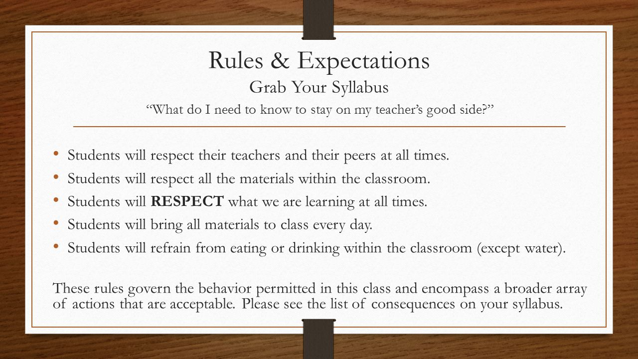 "Rules & Expectations Grab Your Syllabus ""What do I need to know to stay on my teacher's good side?"" Students will respect their teachers and their pee"