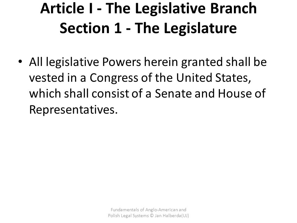 Article I - The Legislative Branch Section 1 - The Legislature All legislative Powers herein granted shall be vested in a Congress of the United States, which shall consist of a Senate and House of Representatives.