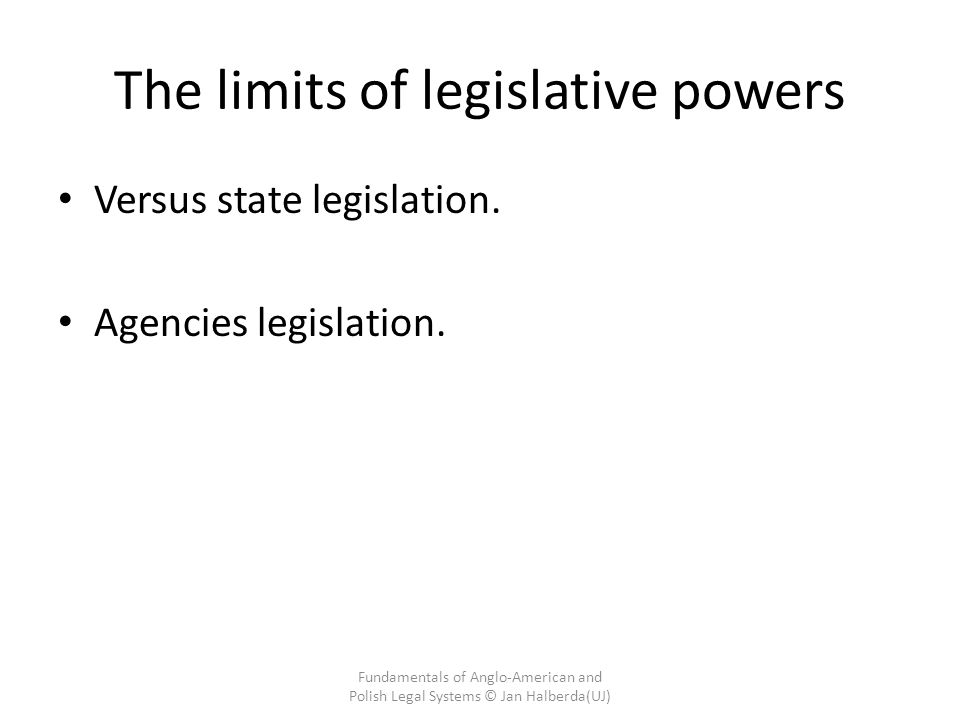 The limits of legislative powers Versus state legislation. Agencies legislation. Fundamentals of Anglo-American and Polish Legal Systems © Jan Halberd