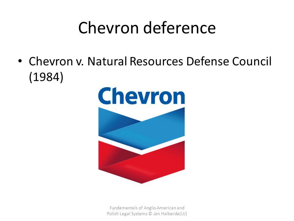 Chevron deference Chevron v. Natural Resources Defense Council (1984) Fundamentals of Anglo-American and Polish Legal Systems © Jan Halberda(UJ)