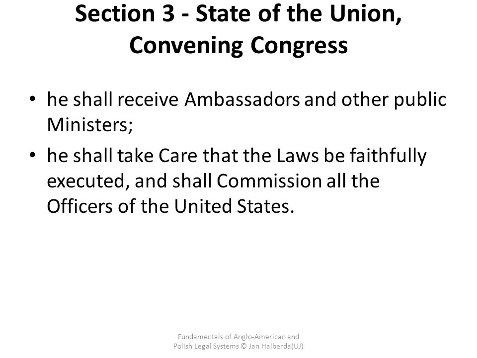 Section 3 - State of the Union, Convening Congress he shall receive Ambassadors and other public Ministers; he shall take Care that the Laws be faithfully executed, and shall Commission all the Officers of the United States.
