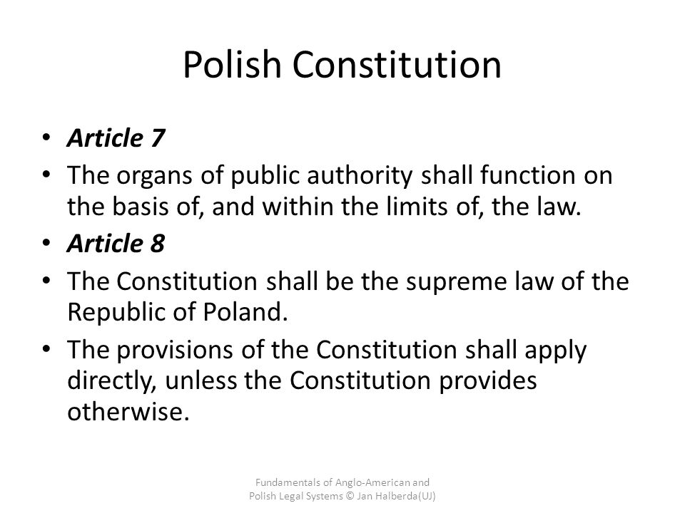 Polish Constitution Article 7 The organs of public authority shall function on the basis of, and within the limits of, the law.