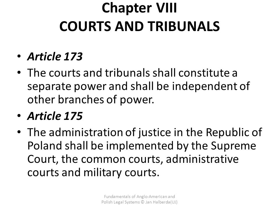 Chapter VIII COURTS AND TRIBUNALS Article 173 The courts and tribunals shall constitute a separate power and shall be independent of other branches of power.