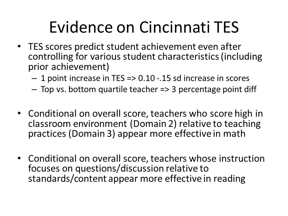 Evidence on Cincinnati TES TES scores predict student achievement even after controlling for various student characteristics (including prior achievem