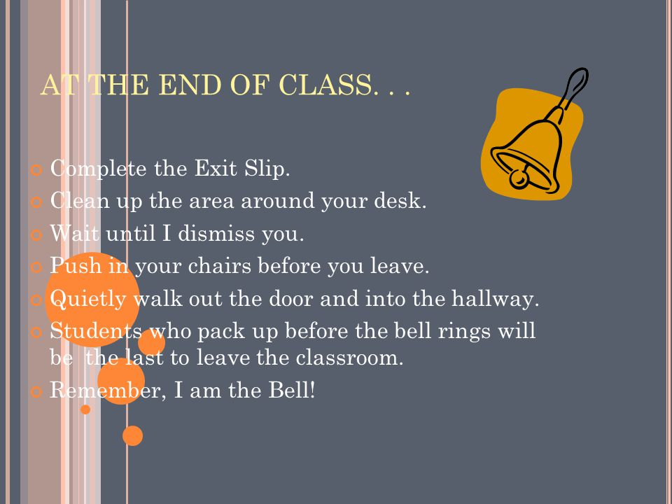AT THE END OF CLASS... Complete the Exit Slip. Clean up the area around your desk.