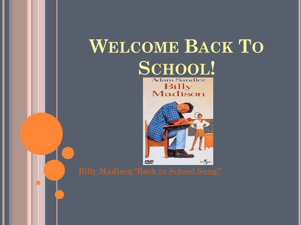W ELCOME B ACK T O S CHOOL ! Billy Madison Back to School Song!