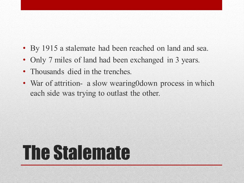 The Stalemate By 1915 a stalemate had been reached on land and sea.