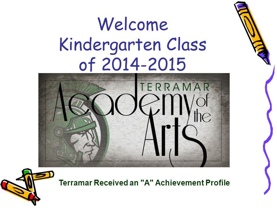 Welcome Kindergarten Class of 2014-2015 Terramar Received an A Achievement Profile