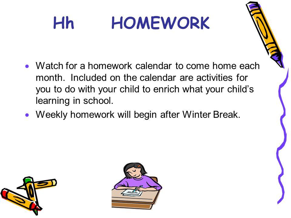 HhHOMEWORK  Watch for a homework calendar to come home each month.
