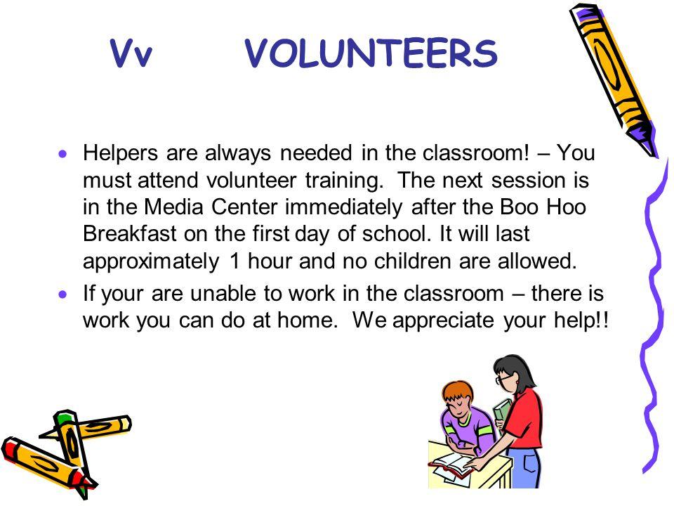 VvVOLUNTEERS  Helpers are always needed in the classroom.