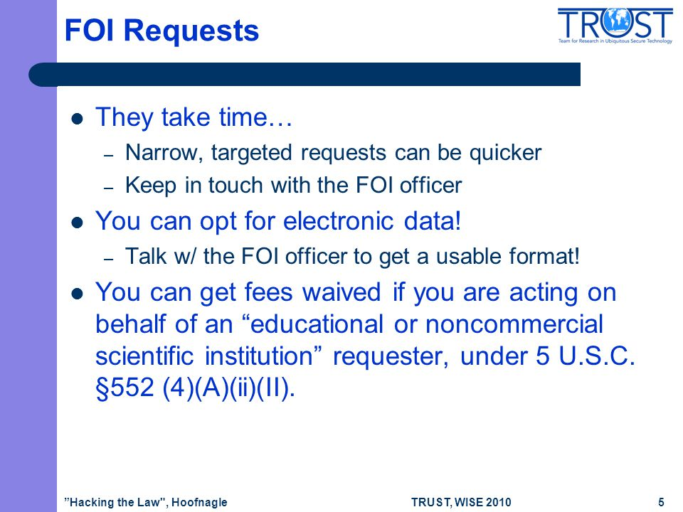 TRUST, WISE 2010 FOI Requests They take time… – Narrow, targeted requests can be quicker – Keep in touch with the FOI officer You can opt for electronic data.