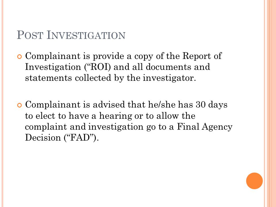 P OST I NVESTIGATION Complainant is provide a copy of the Report of Investigation ( ROI) and all documents and statements collected by the investigator.
