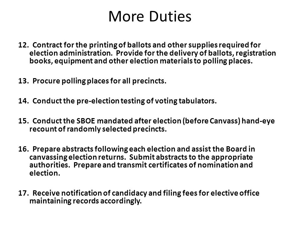 More Duties 12. Contract for the printing of ballots and other supplies required for election administration. Provide for the delivery of ballots, reg