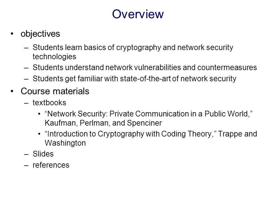 outline network security overview symmetric key cryptography public key cryptography PKI, Kerberos OpenID, OAuth Firewalls, intrusion detection web security DDoS DNS/BGP security anonymity, Tor