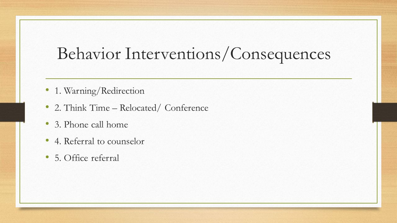 Behavior Interventions/Consequences 1. Warning/Redirection 2.