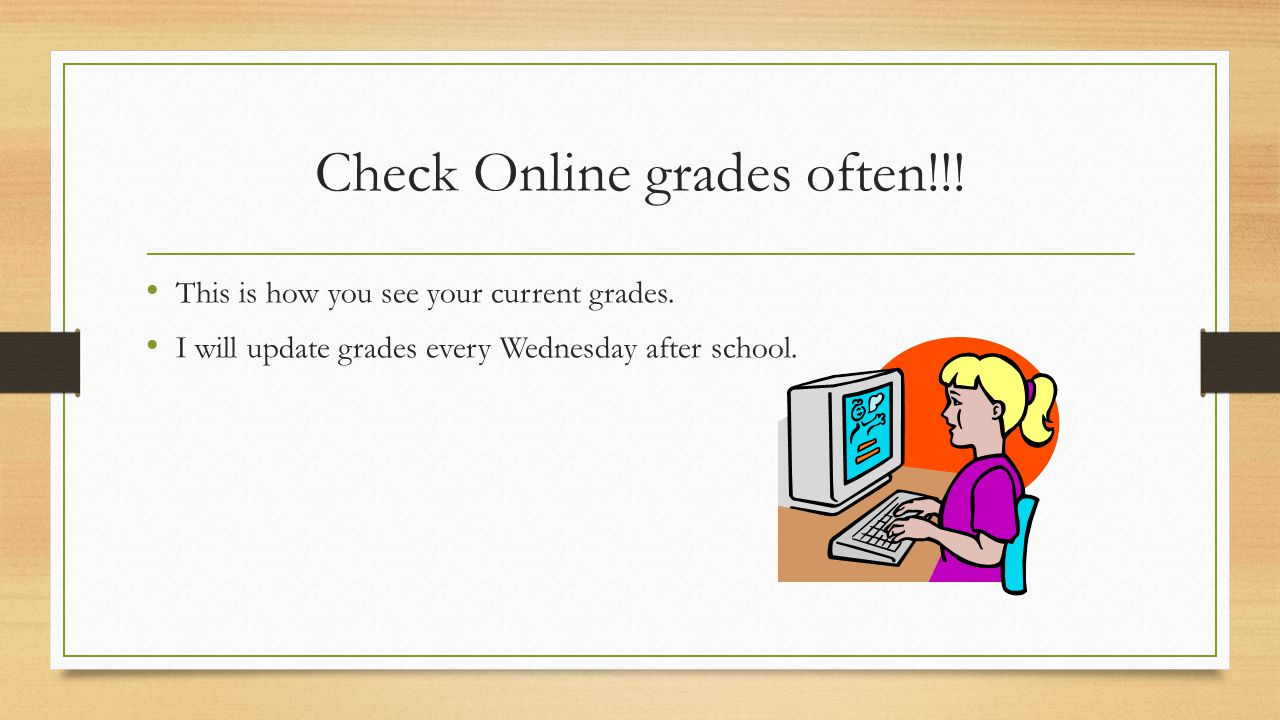 Check Online grades often!!. This is how you see your current grades.