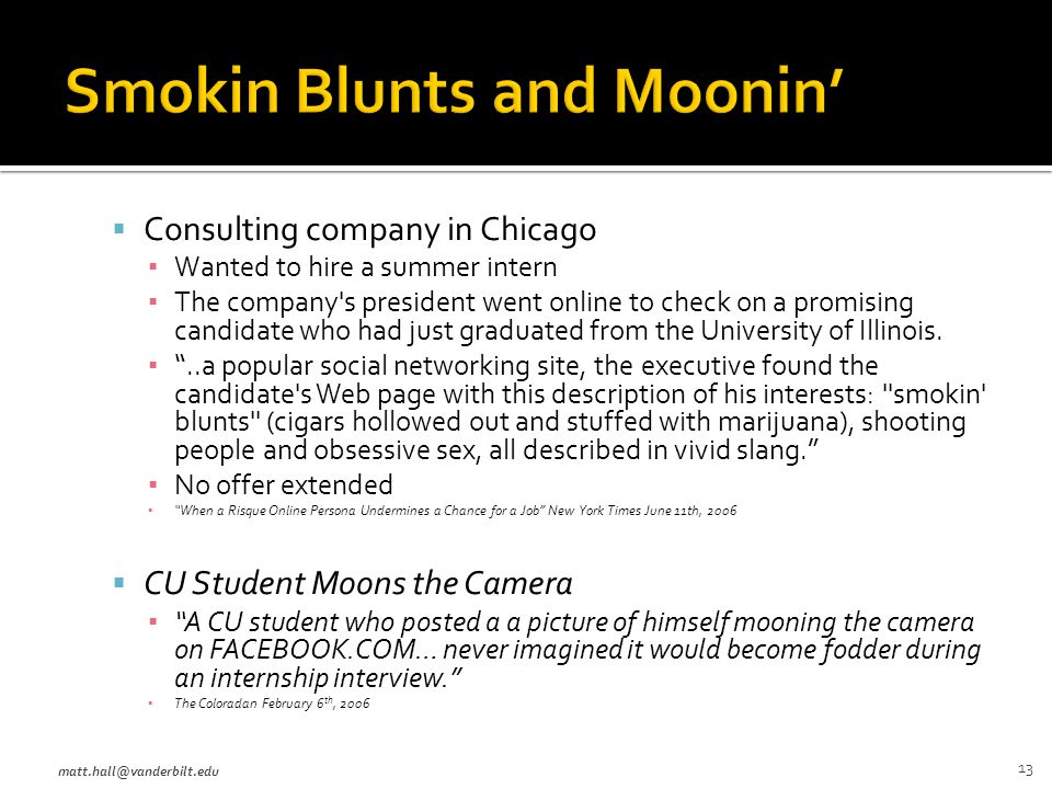  Consulting company in Chicago ▪ Wanted to hire a summer intern ▪ The company s president went online to check on a promising candidate who had just graduated from the University of Illinois.