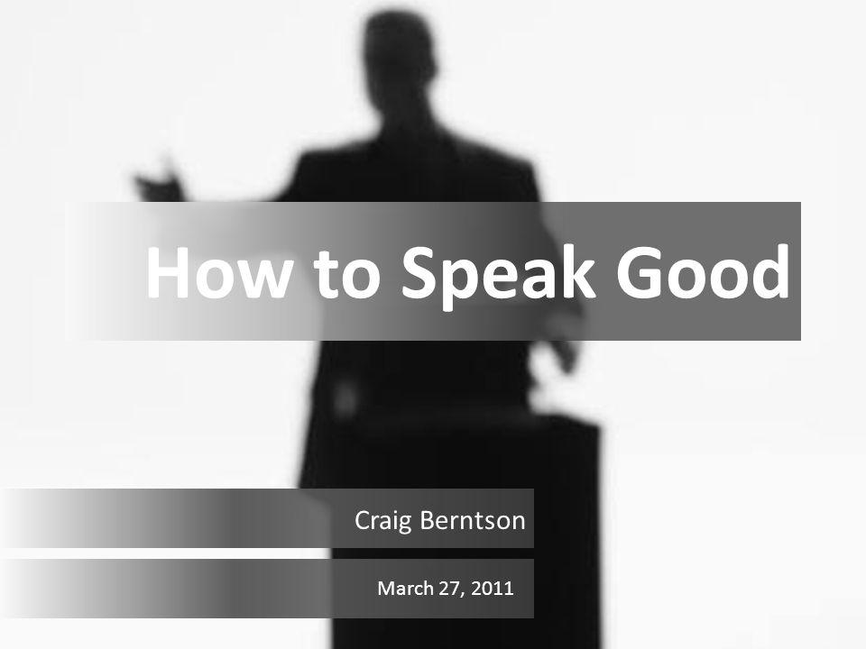 How to Speak Good Craig Berntson March 27, 2011