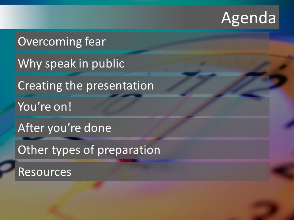 Agenda Why speak in public Overcoming fear Creating the presentation You're on.