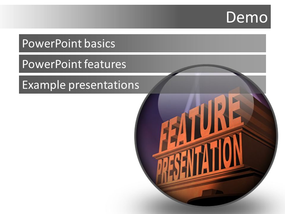 Demo PowerPoint basics PowerPoint features Example presentations