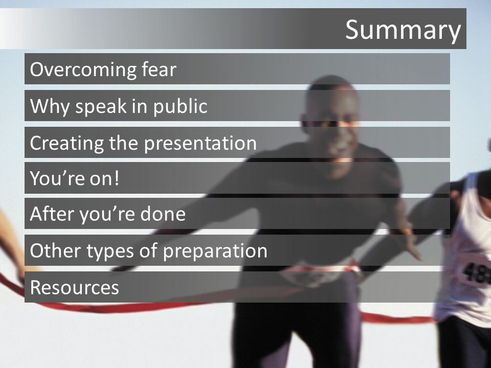Summary Why speak in public Overcoming fear Creating the presentation You're on.