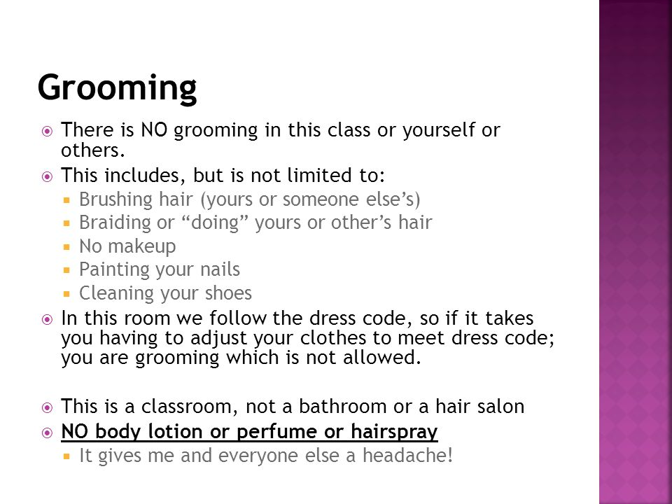  There is NO grooming in this class or yourself or others.