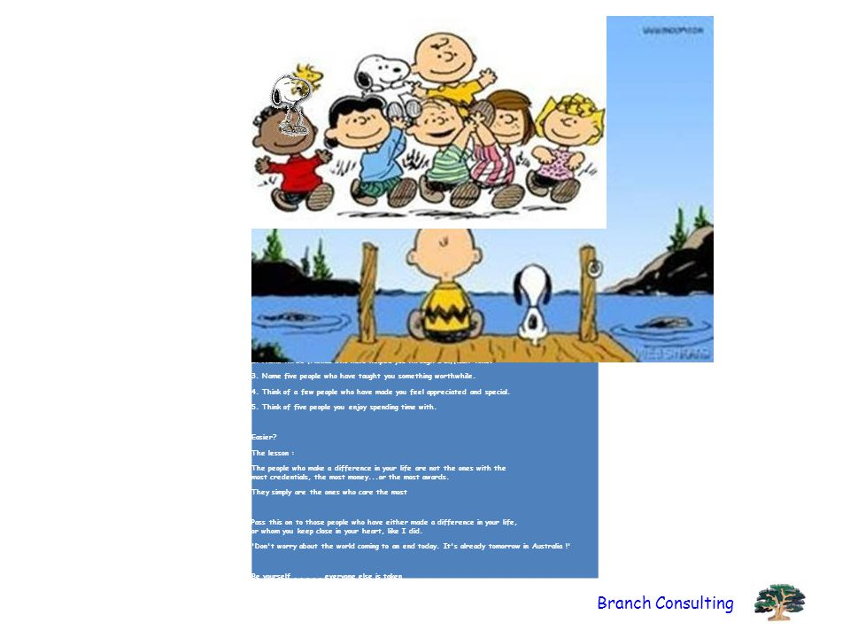 Branch Consulting ( The following is the philosophy of Charles Schulz, the creator of the Peanuts comic strip.