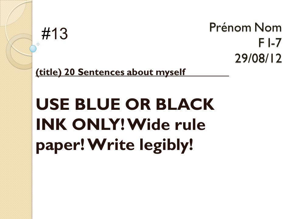 Prénom Nom F I-7 29/08/12 Prénom Nom F I-7 29/08/12 (title) 20 Sentences about myself_________ USE BLUE OR BLACK INK ONLY.