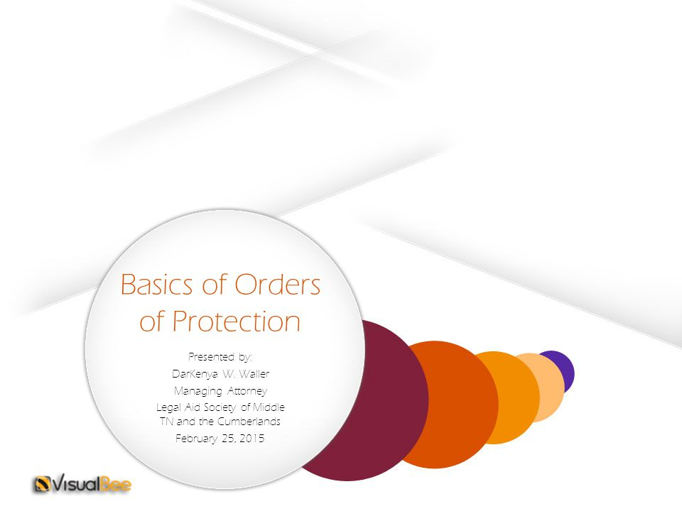 Basics of Orders of Protection Presented by: DarKenya W. Waller Managing Attorney Legal Aid Society of Middle TN and the Cumberlands February 25, 2015