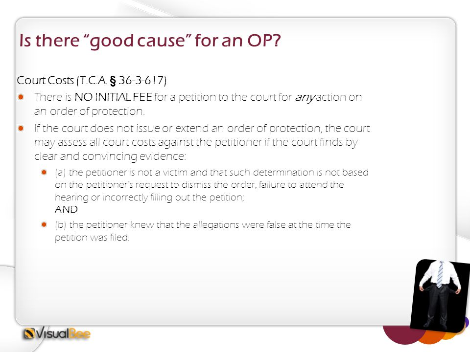 """Is there """"good cause"""" for an OP? Court Costs (T.C.A. § 36-3-617) There is NO INITIAL FEE for a petition to the court for any action on an order of pro"""