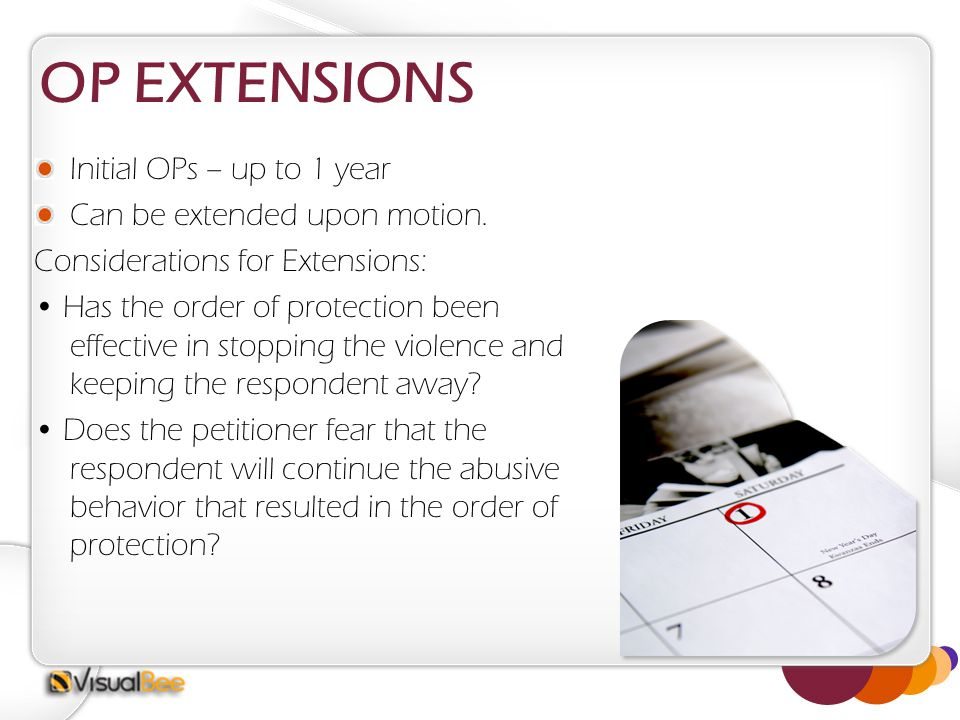 OP EXTENSIONS Initial OPs – up to 1 year Can be extended upon motion.