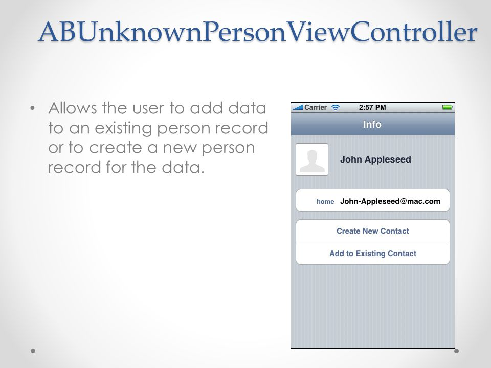 ABUnknownPersonViewController Allows the user to add data to an existing person record or to create a new person record for the data.