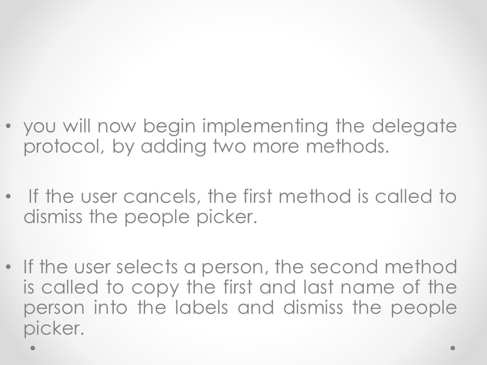 you will now begin implementing the delegate protocol, by adding two more methods.