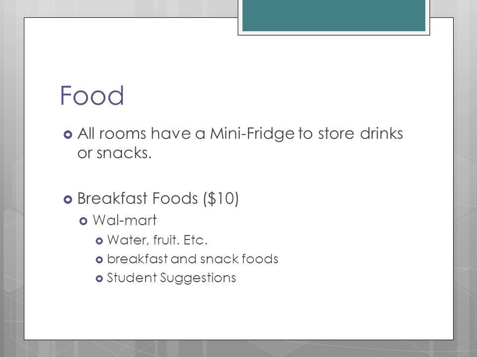 Food  All rooms have a Mini-Fridge to store drinks or snacks.