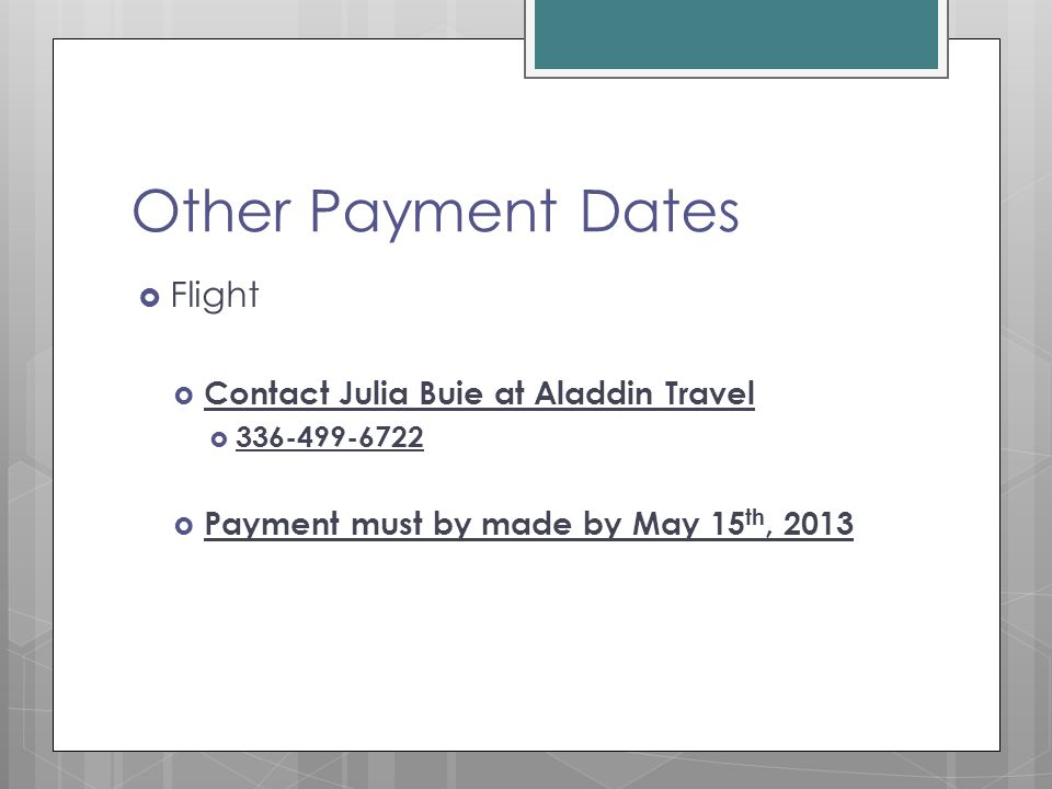 Other Payment Dates  Flight  Contact Julia Buie at Aladdin Travel  336-499-6722  Payment must by made by May 15 th, 2013