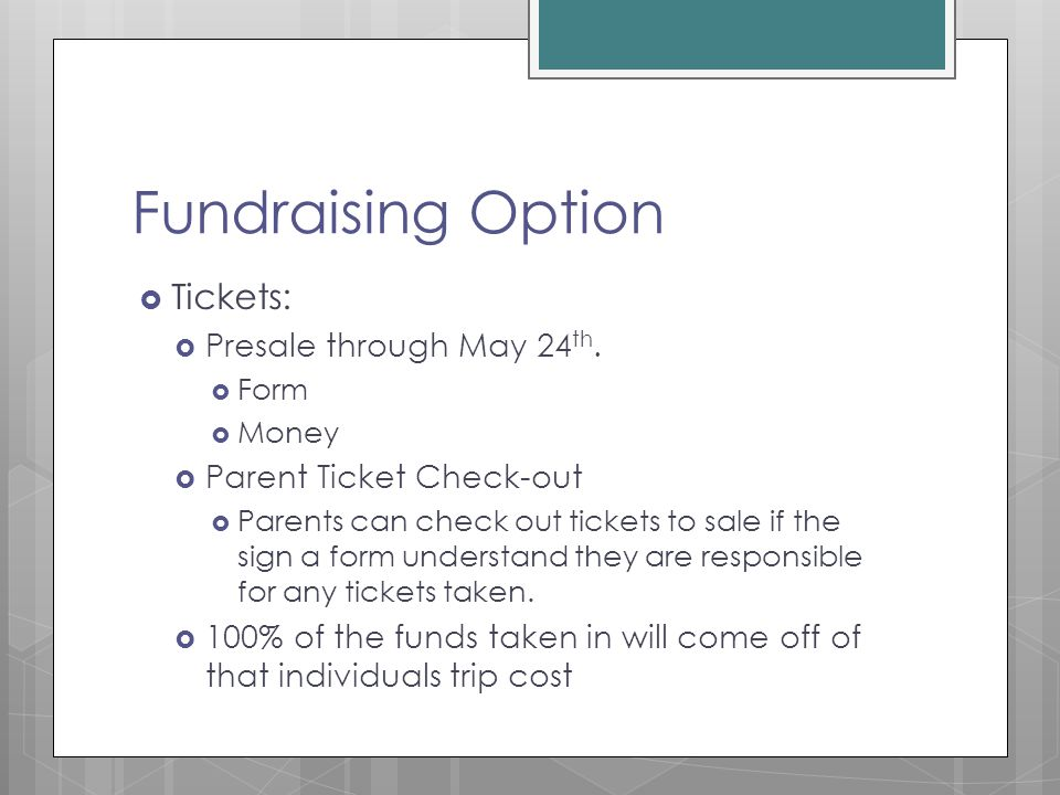 Fundraising Option  Tickets:  Presale through May 24 th.  Form  Money  Parent Ticket Check-out  Parents can check out tickets to sale if the sig