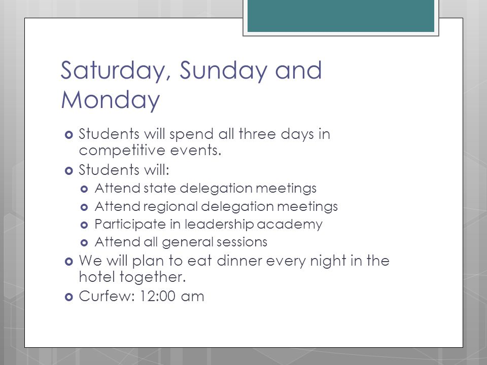 Saturday, Sunday and Monday  Students will spend all three days in competitive events.