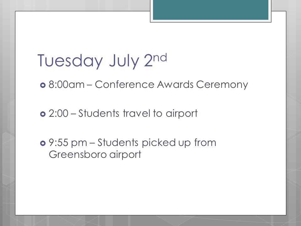 Tuesday July 2 nd  8:00am – Conference Awards Ceremony  2:00 – Students travel to airport  9:55 pm – Students picked up from Greensboro airport