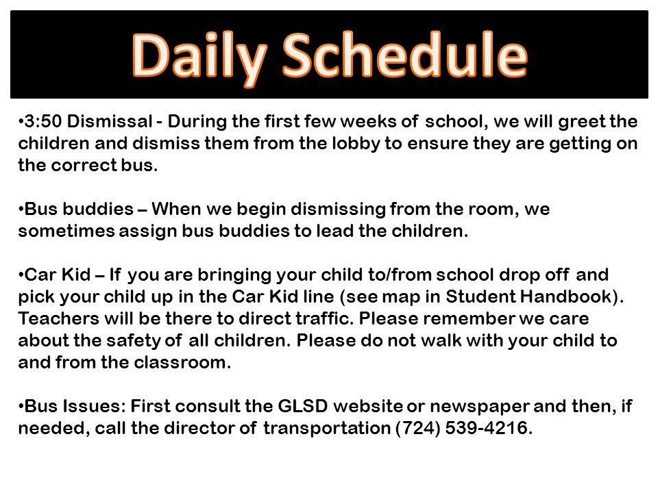 3:50 Dismissal - During the first few weeks of school, we will greet the children and dismiss them from the lobby to ensure they are getting on the correct bus.