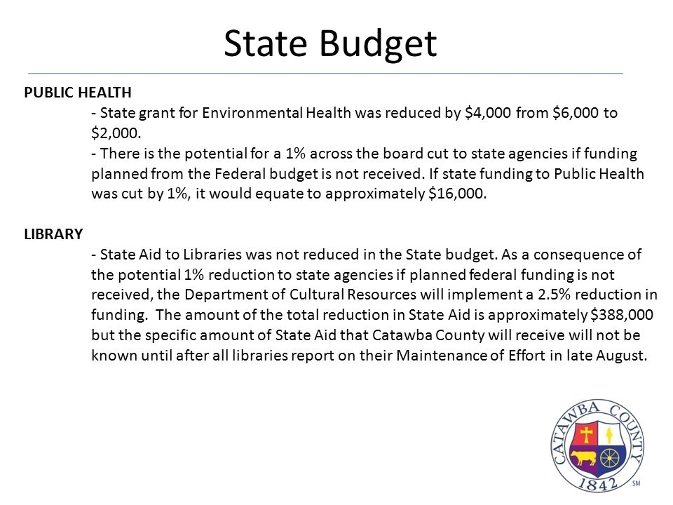 State Budget PUBLIC HEALTH - State grant for Environmental Health was reduced by $4,000 from $6,000 to $2,000. - There is the potential for a 1% acros