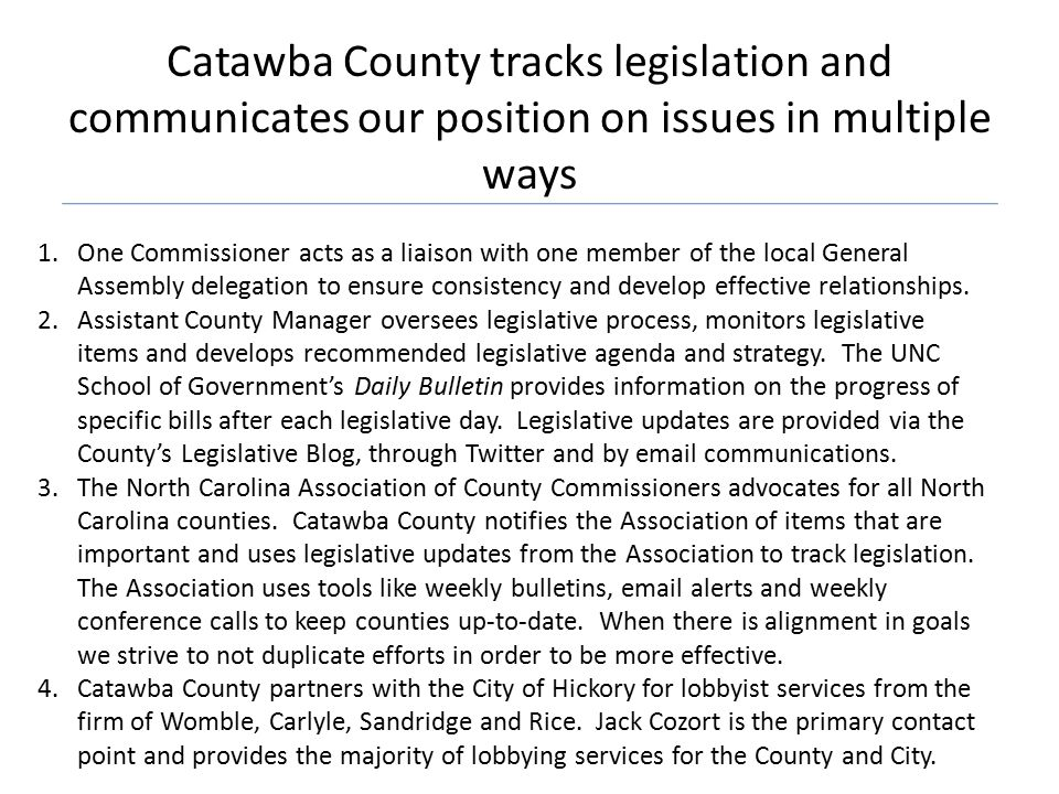 Catawba County tracks legislation and communicates our position on issues in multiple ways 1.One Commissioner acts as a liaison with one member of the