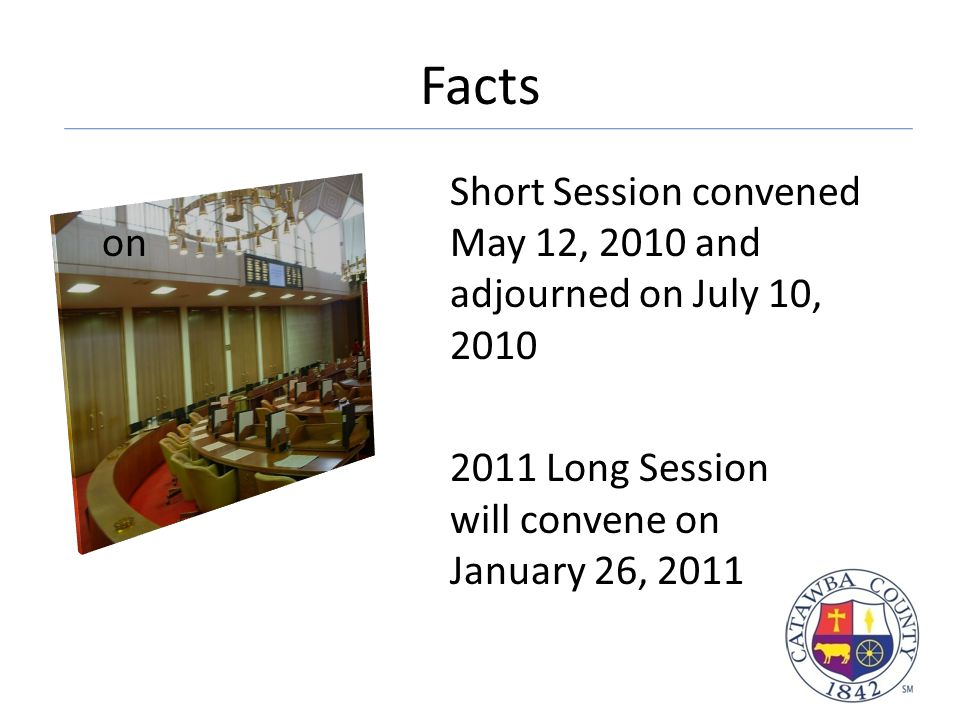 Facts Short Session convened on May 12, 2010 and adjourned on July 10, 2010 2011 Long Session will convene on January 26, 2011