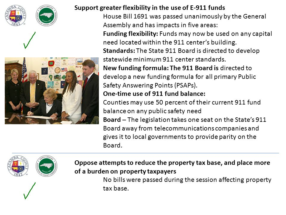 Support greater flexibility in the use of E-911 funds House Bill 1691 was passed unanimously by the General Assembly and has impacts in five areas: Funding flexibility: Funds may now be used on any capital need located within the 911 center's building.