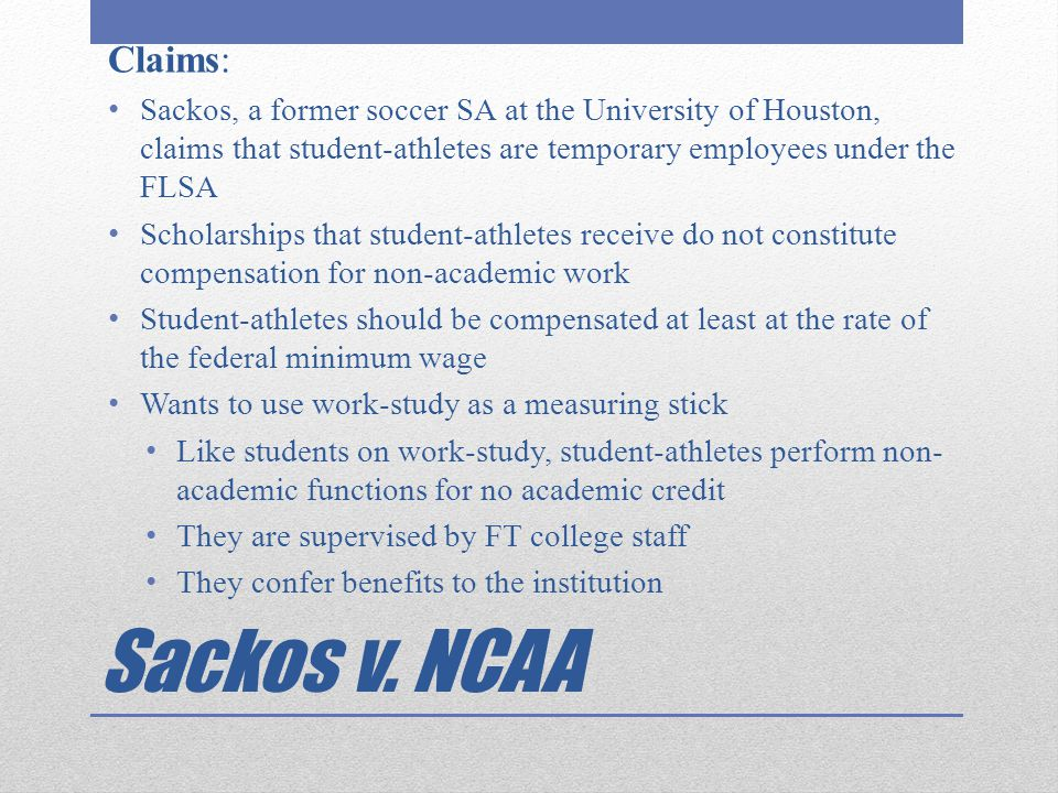 Sackos v. NCAA Claims: Sackos, a former soccer SA at the University of Houston, claims that student-athletes are temporary employees under the FLSA Sc